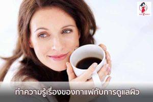 ทำความรู้เรื่องของกาแฟกับการดูแลผิว ของมันต้องมี | ครีนิคศัลยกรรมเสริมความงาม | ท่าออกกำลังกาย